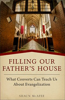 Filling Our Father's House: What Converts Can Teach Us about Evangelization