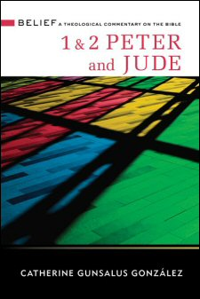 Belief: A Theological Commentary on the Bible: 1 & 2 Peter and Jude