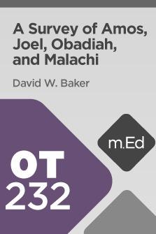 Mobile Ed: OT232 A Survey of Amos, Joel, Obadiah, and Malachi (4 hour course)