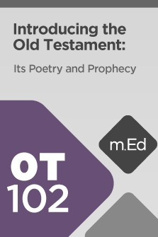 Mobile Ed: OT102 Introducing the Old Testament: Its Poetry and Prophecy (6 hour course)