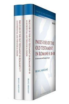 Paul's Use of the Old Testament in Romans 9:1-18: An Intertextual and Theological Exegesis (2 vols.)