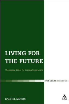 Living for the Future: Theological Ethics for Coming Generations