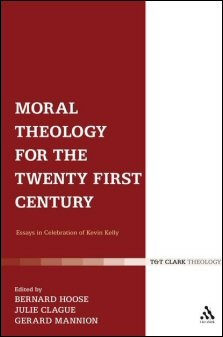 Moral Theology for the Twenty First Century: Essays in Celebration of Kevin T. Kelly