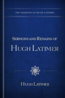 Sermons and Remains of Hugh Latimer
