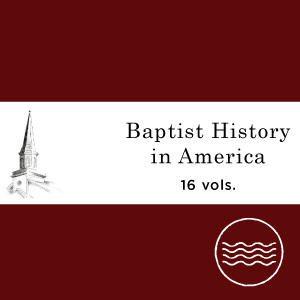 Baptist History in America (16 vols.)