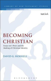 Becoming Christian: Essays on 1 Peter and the Making of Christian Identity