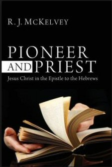 Pioneer and Priest: Jesus Christ in the Epistle to the Hebrews