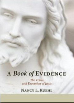 A Book of Evidence: The Trials and Execution of Jesus