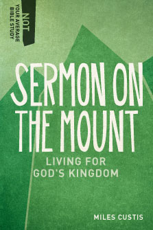 Sermon on the Mount: Living for God's Kingdom (Not Your Average Bible Study)