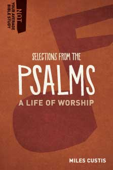 Selections from the Psalms: A Life of Worship (Not Your Average Bible Study)