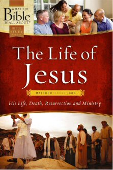 The Life of Jesus: Matthew through John: His Life, Death, Resurrection and Ministry