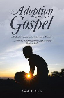 Adoption and the Gospel: A Biblical Foundation for Adoption as Ministry