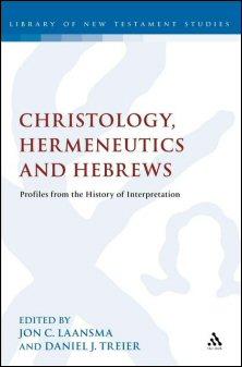 Christology, Hermeneutics, and Hebrews: Profiles from the History of Interpretation