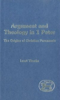Argument and Theology in 1 Peter: The Origins of Christian Paraenesis