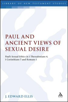 Paul and Ancient Views of Sexual Desire: Paul's Sexual Ethics in 1 Thessalonians 4, 1 Corinthians 7, and Romans 1