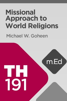 Mobile Ed: TH191 Missional Approach to World Religions (8 hour course)