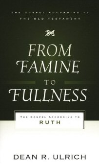 From Famine to Fullness: The Gospel According to Ruth (Gospel according to the Old Testament)