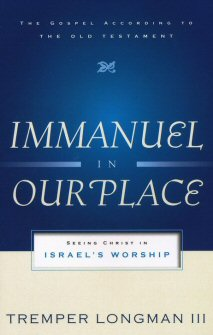Immanuel in Our Place: Seeing Christ in Israel's Worship (Gospel according to the Old Testament)