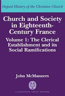 Church and Society in Eighteenth-Century France, vol. 1: The Clerical Establishment and its Social Ramifications