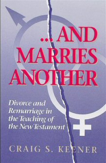 . . . And Marries Another: Divorce and Remarriage in the Teaching of the New Testament