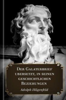 Der Galaterbrief, übersetzt, in seinen geschichtlichen Beziehungen untersucht und erklärt