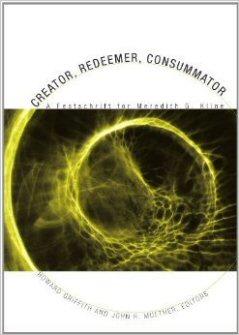Creator, Redeemer, Consummator: A Festschrift for Meredith G. Kline