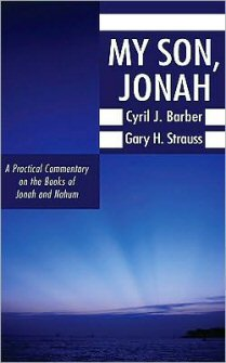 My Son, Jonah: A Practical Commentary on the Books of Jonah and Nahum