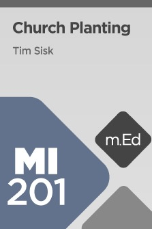 Mobile Ed: MI201 Church Planting (6 hour course)