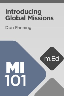 Mobile Ed: MI101 Introducing Global Missions (7 hour course)