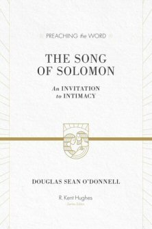 Preaching the Word: The Song of Solomon—An Invitation to Intimacy