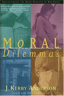 Moral Dilemmas: Biblical Perspectives on Contemporary Ethical Issues