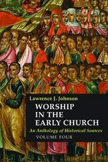 Worship in the Early Church: An Anthology of Historical Sources, vol. 4