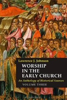 Worship in the Early Church: An Anthology of Historical Sources, vol. 3