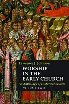 Worship in the Early Church: An Anthology of Historical Sources, vol. 2