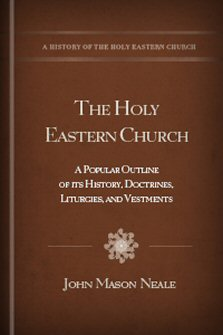 The Holy Eastern Church: A Popular Outline of its History, Doctrines, Liturgies, and Vestments