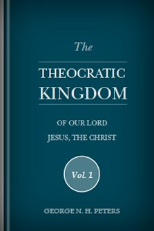 The Theocratic Kingdom of Our Lord Jesus, the Christ, vol. 1