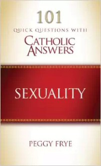 101 Quick Questions with Catholic Answers: Sexuality