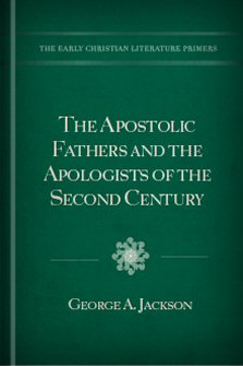 The Apostolic Fathers and the Apologists of the Second Century (A.D. 95–180)