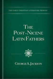 The Post-Nicene Latin Fathers (A.D. 325–590)