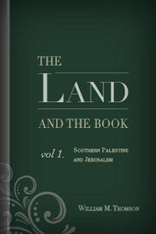 The Land and the Book, vol. 1: Southern Palestine and Jerusalem