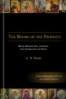 The Books of the Prophets Micah, Obadiah, Joel, and Jonah with Introduction and Notes