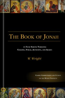 The Book of Jonah in Four Semitic Versions: Chaldee, Syriac, Aethiopic & Arabic