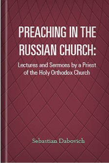 Preaching in the Russian Church: Lectures and Sermons by a Priest of the Holy Orthodox Church