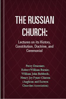 The Russian Church: Lectures on its History, Constitution, Doctrine, and Ceremonial