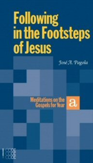Following in the Footsteps of Jesus: Meditations on the Gospels for Year A