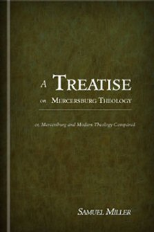 A Treatise on Mercersburg Theology, or, Mercersburg and Modern Theology Compared
