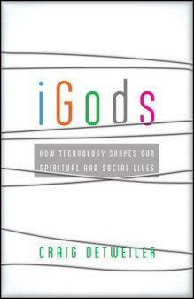 iGods: How Technology Shapes Our Spiritual Lives