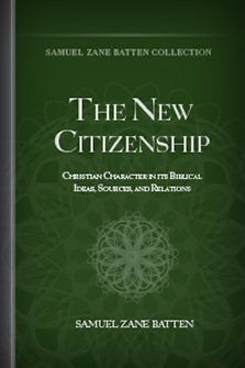 The New Citizenship: Christian Character in its Biblical Ideas, Sources, and Relations