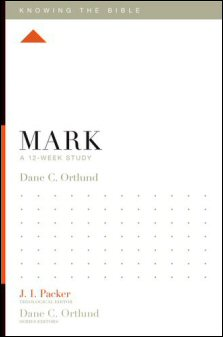 Knowing the Bible: Mark: A 12-Week Study