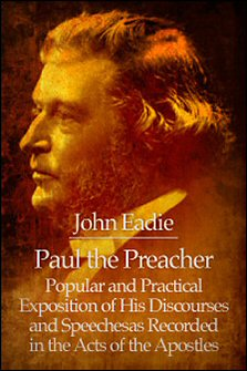 Paul the Preacher: Popular and Practical Exposition of His Discourses and Speeches as Recorded in the Acts of the Apostles